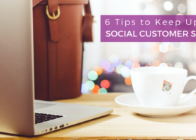 6 Tips to Keep Up With Social Customer Service